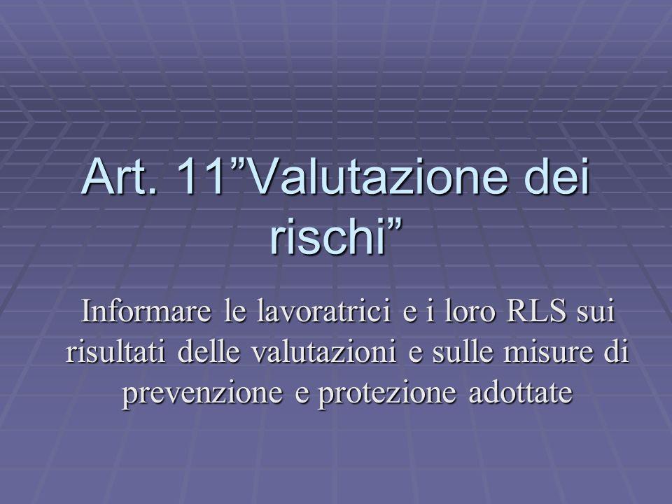 Art. 11Valutazione dei rischi Informare le lavoratrici e i loro RLS sui risultati delle valutazioni e sulle misure di prevenzione e protezione adottat