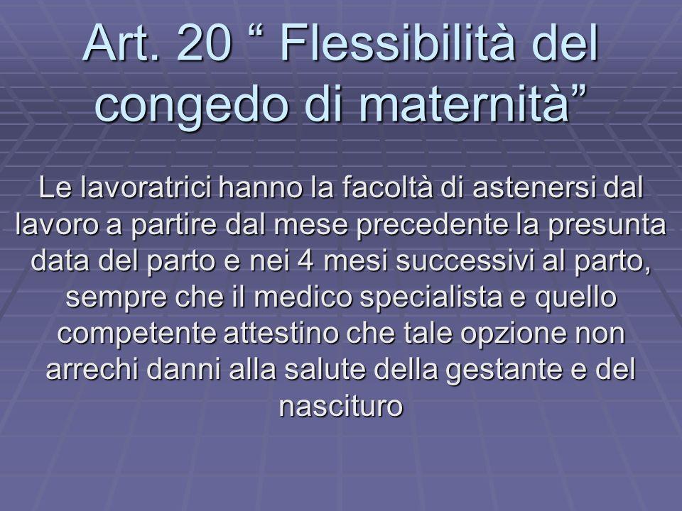 Art. 20 Flessibilità del congedo di maternità Le lavoratrici hanno la facoltà di astenersi dal lavoro a partire dal mese precedente la presunta data d