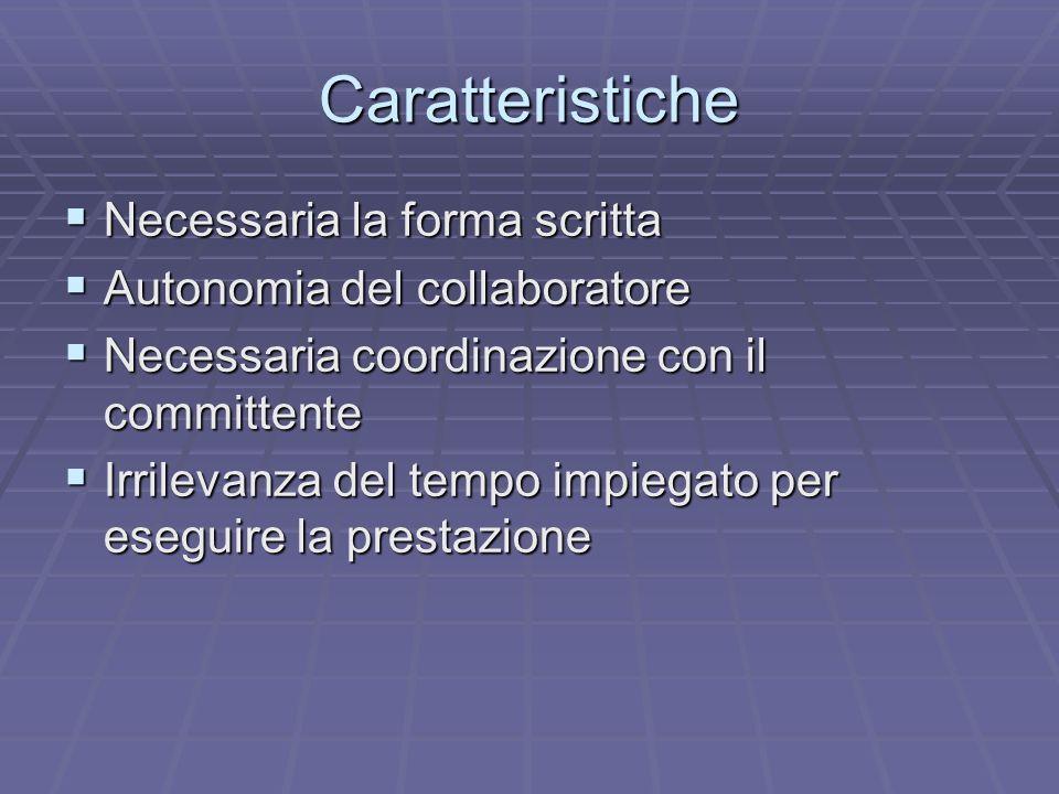 Caratteristiche Necessaria la forma scritta Necessaria la forma scritta Autonomia del collaboratore Autonomia del collaboratore Necessaria coordinazio