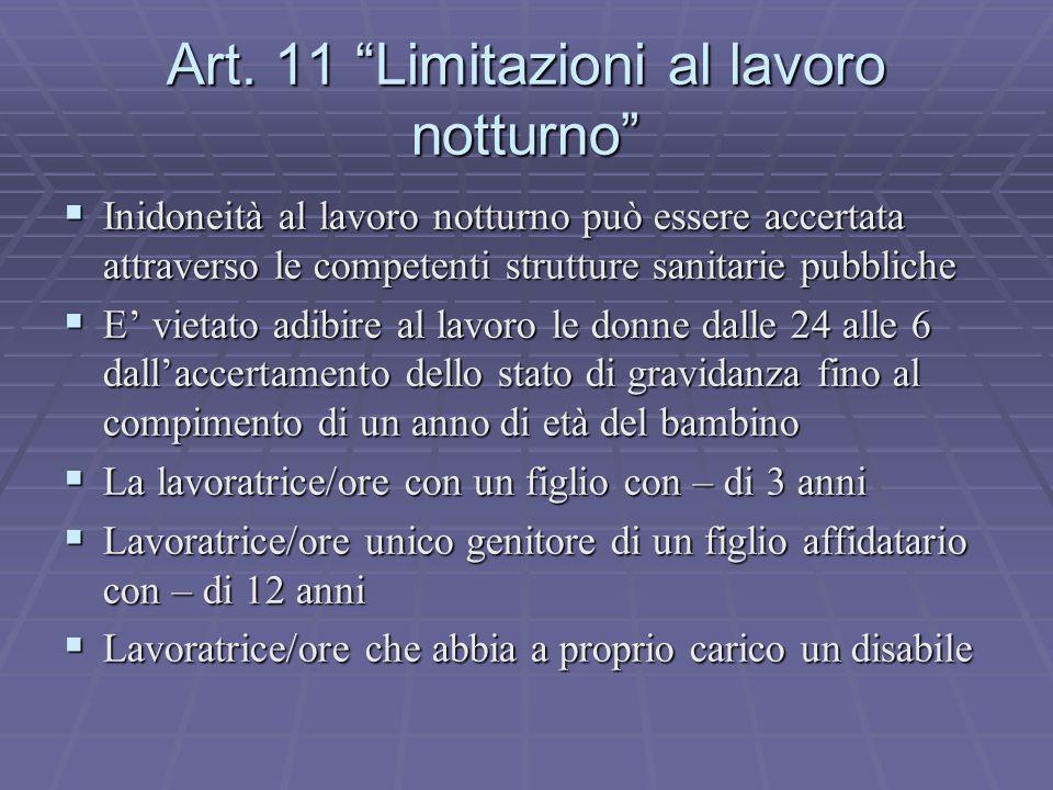 Art. 11 Limitazioni al lavoro notturno Inidoneità al lavoro notturno può essere accertata attraverso le competenti strutture sanitarie pubbliche Inido