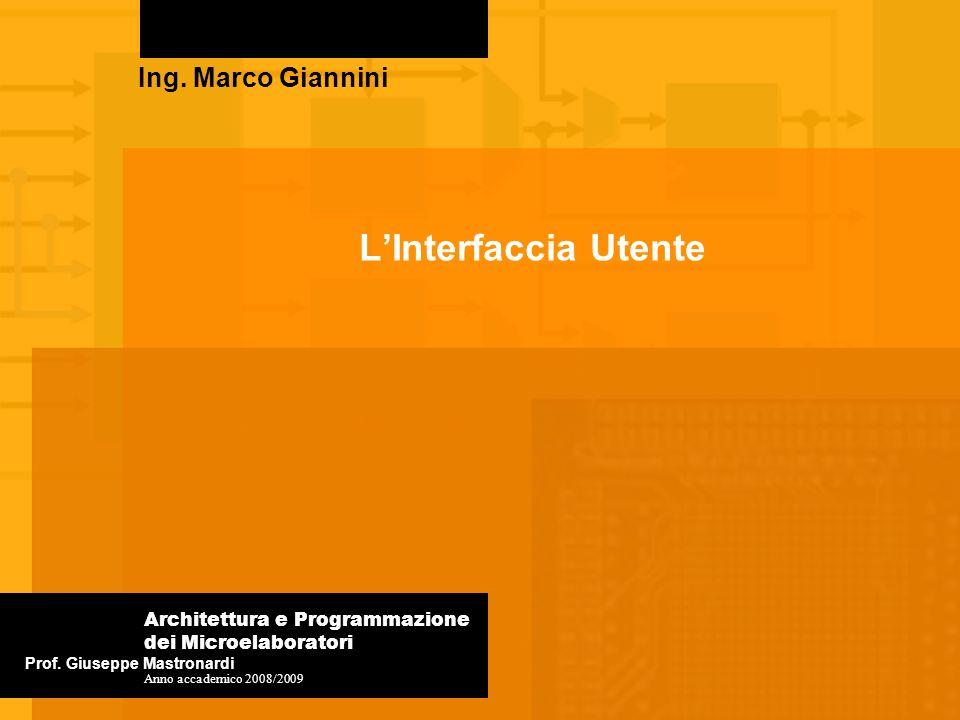 LInterfaccia Utente Ing. Marco Giannini Prof. Giuseppe Mastronardi Architettura e Programmazione dei Microelaboratori Anno accademico 2008/2009