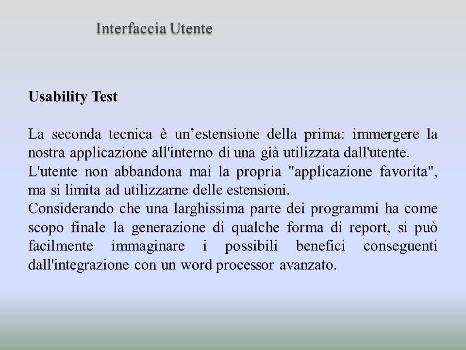 Usability Test La seconda tecnica è unestensione della prima: immergere la nostra applicazione all'interno di una già utilizzata dall'utente. L'utente