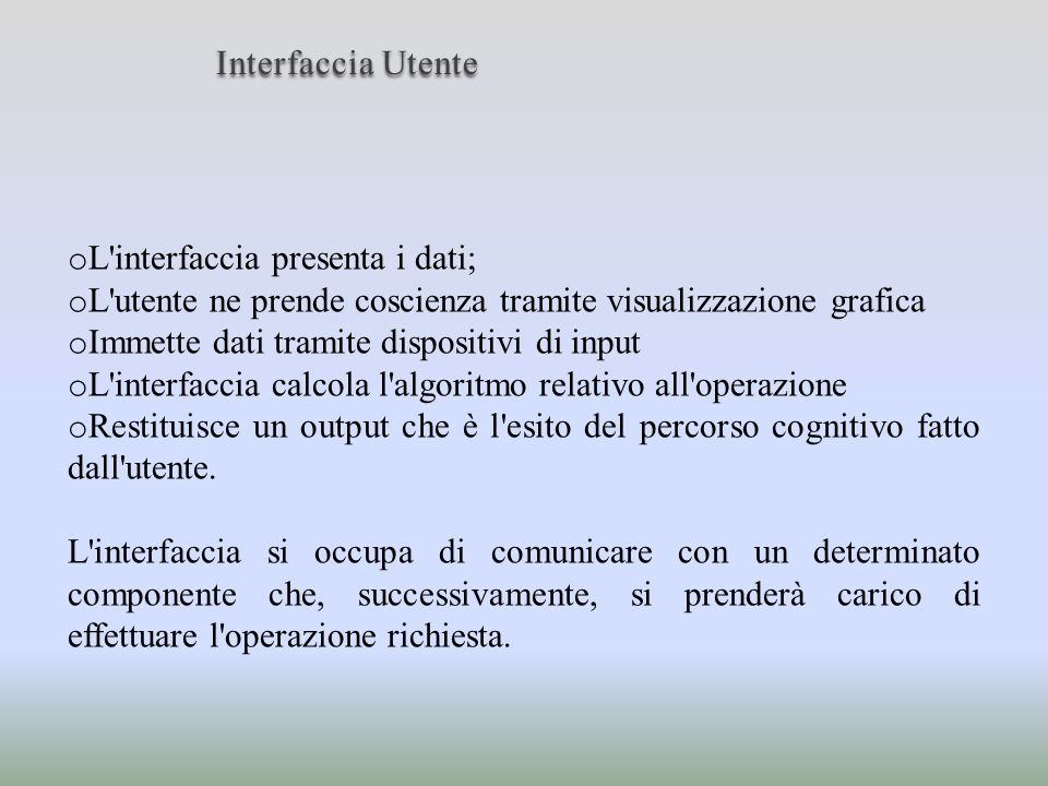 o L'interfaccia presenta i dati; o L'utente ne prende coscienza tramite visualizzazione grafica o Immette dati tramite dispositivi di input o L'interf