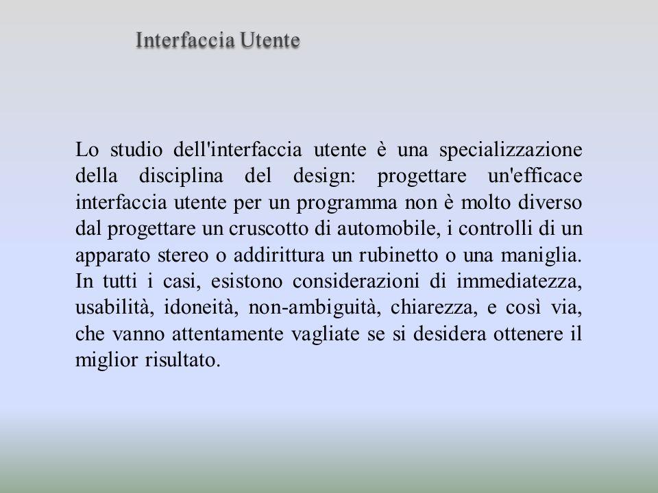 Lo studio dell'interfaccia utente è una specializzazione della disciplina del design: progettare un'efficace interfaccia utente per un programma non è