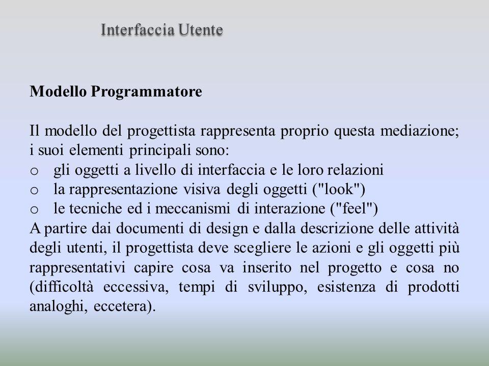 Modello Programmatore Il modello del progettista rappresenta proprio questa mediazione; i suoi elementi principali sono: o gli oggetti a livello di in