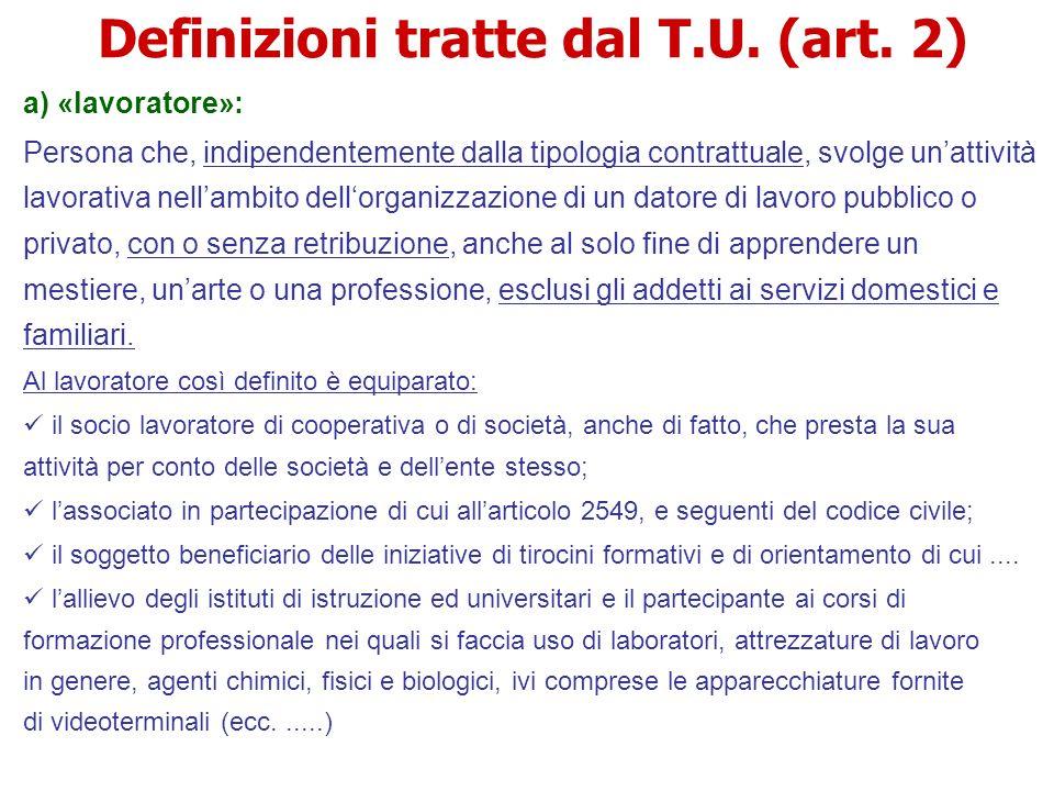 Definizioni tratte dal T.U. (art. 2) a) «lavoratore»: Persona che, indipendentemente dalla tipologia contrattuale, svolge unattività lavorativa nellam
