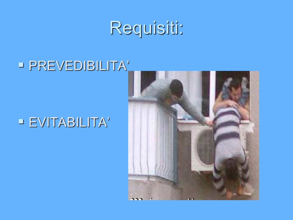 Requisiti: PREVEDIBILITA PREVEDIBILITA EVITABILITA EVITABILITA