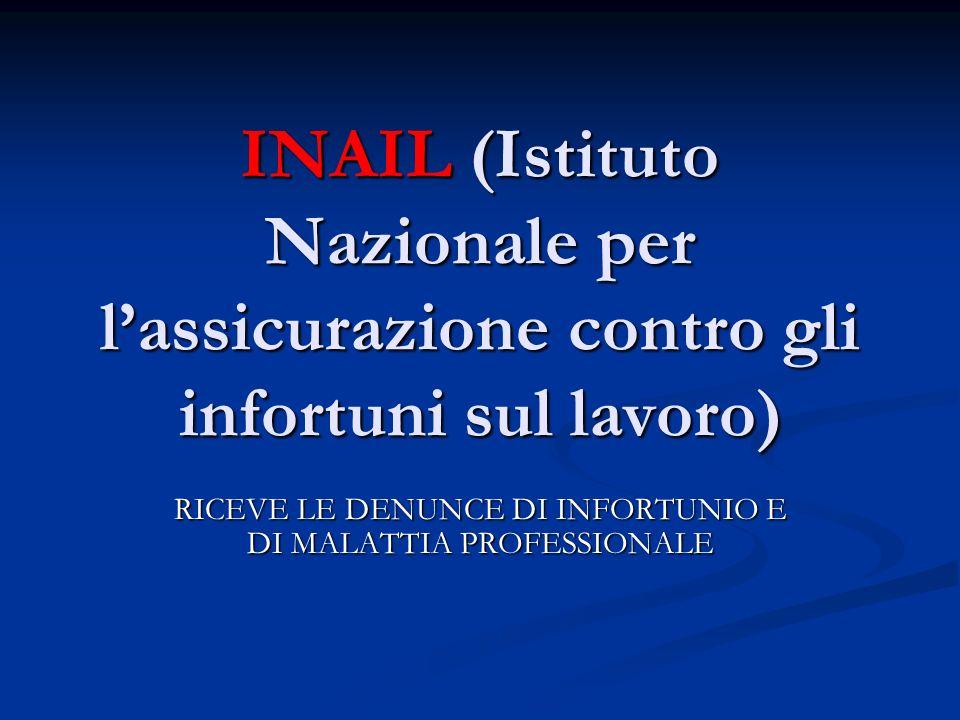 INAIL (Istituto Nazionale per lassicurazione contro gli infortuni sul lavoro) RICEVE LE DENUNCE DI INFORTUNIO E DI MALATTIA PROFESSIONALE
