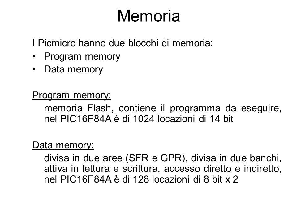 Memoria I Picmicro hanno due blocchi di memoria: Program memory Data memory Program memory: memoria Flash, contiene il programma da eseguire, nel PIC1