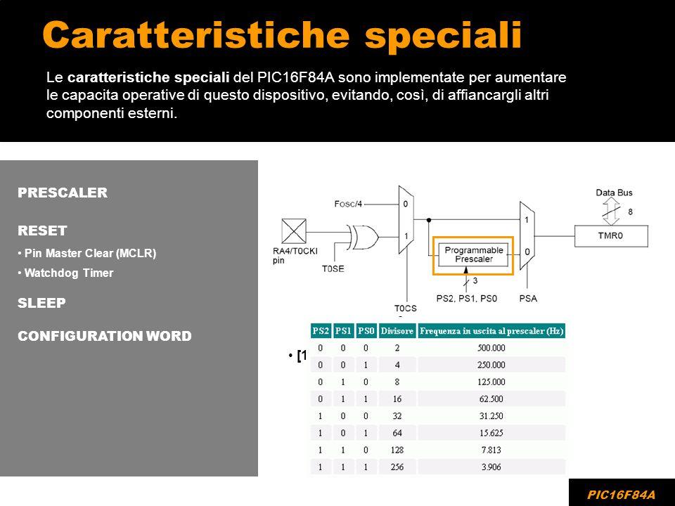 Bit della CONFIGURATION WORD [3] PWRTE Power-up Timer Enable bit 1 = Power-up Timer disabilitato 0 = Power-up Timer abilitato [2] WDTE: Watchdog Timer