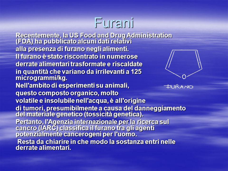 Furani Recentemente, la US Food and Drug Administration (FDA) ha pubblicato alcuni dati relativi alla presenza di furano negli alimenti.