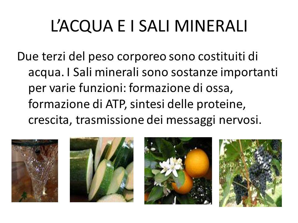 LACQUA E I SALI MINERALI Due terzi del peso corporeo sono costituiti di acqua. I Sali minerali sono sostanze importanti per varie funzioni: formazione