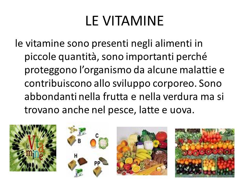 LE VITAMINE le vitamine sono presenti negli alimenti in piccole quantità, sono importanti perché proteggono lorganismo da alcune malattie e contribuis