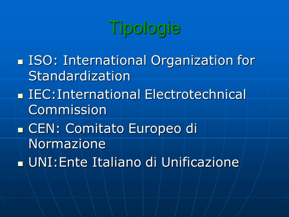 Tipologie ISO: International Organization for Standardization ISO: International Organization for Standardization IEC:International Electrotechnical C