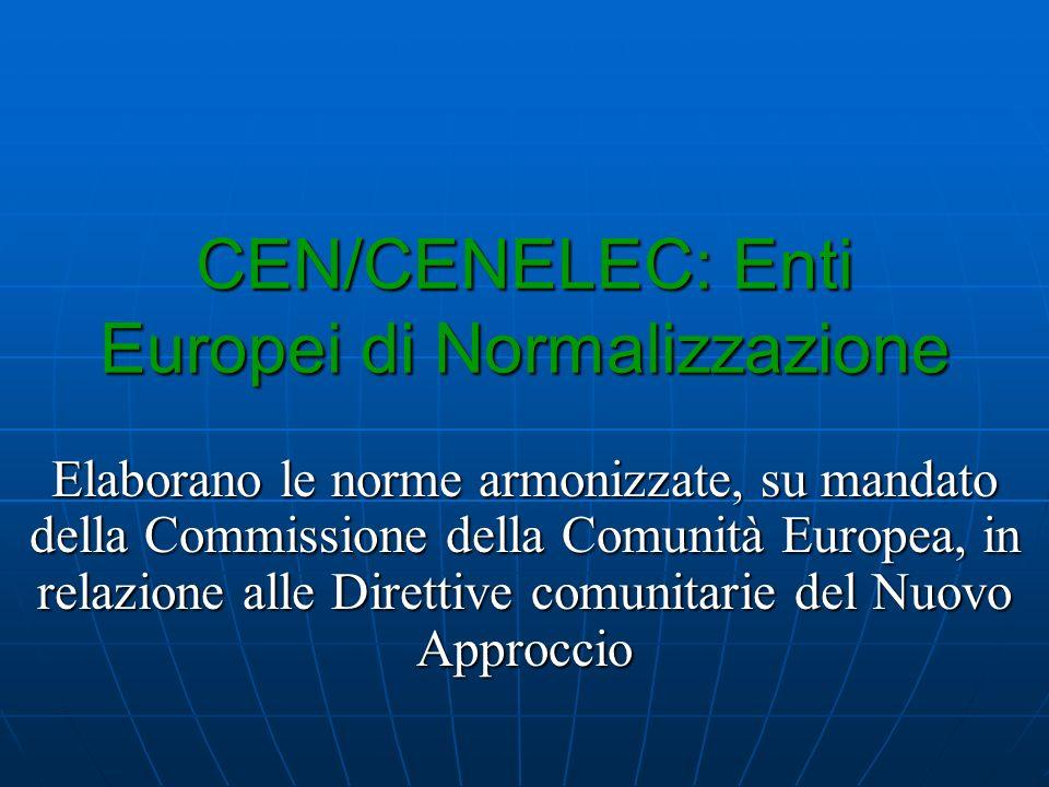 CEN/CENELEC: Enti Europei di Normalizzazione Elaborano le norme armonizzate, su mandato della Commissione della Comunità Europea, in relazione alle Direttive comunitarie del Nuovo Approccio