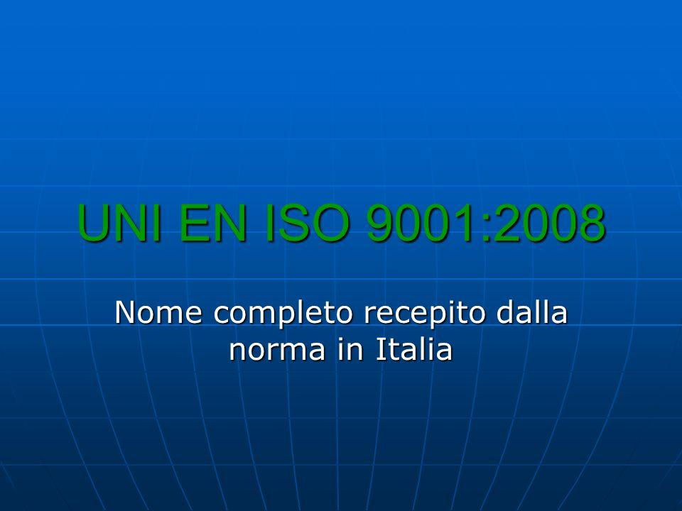 UNI EN ISO 9001:2008 Nome completo recepito dalla norma in Italia
