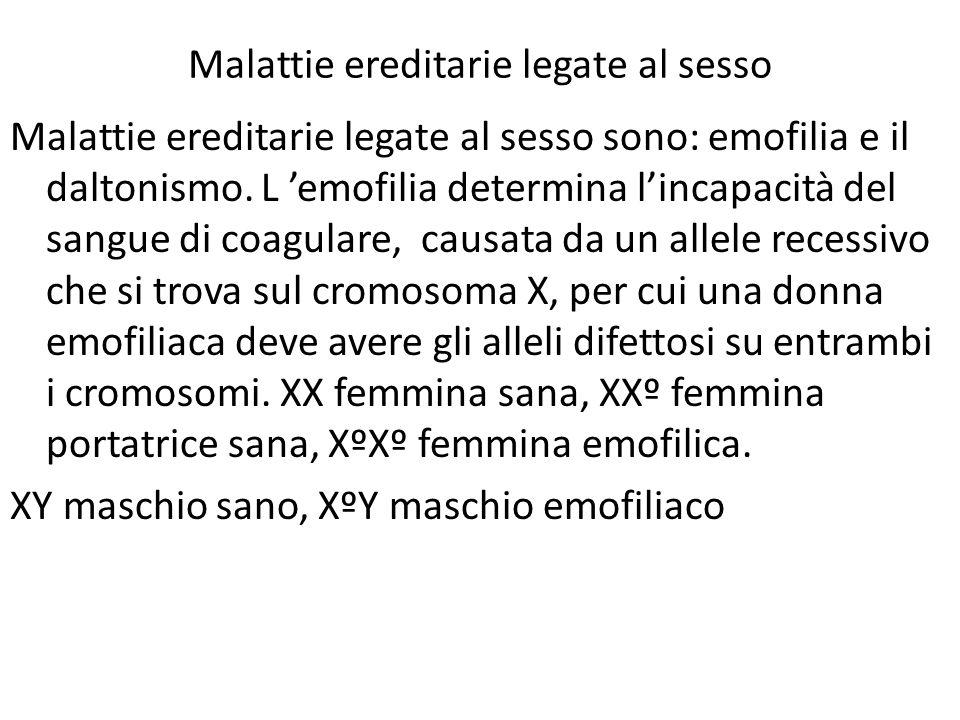 Malattie ereditarie legate al sesso Malattie ereditarie legate al sesso sono: emofilia e il daltonismo. L emofilia determina lincapacità del sangue di