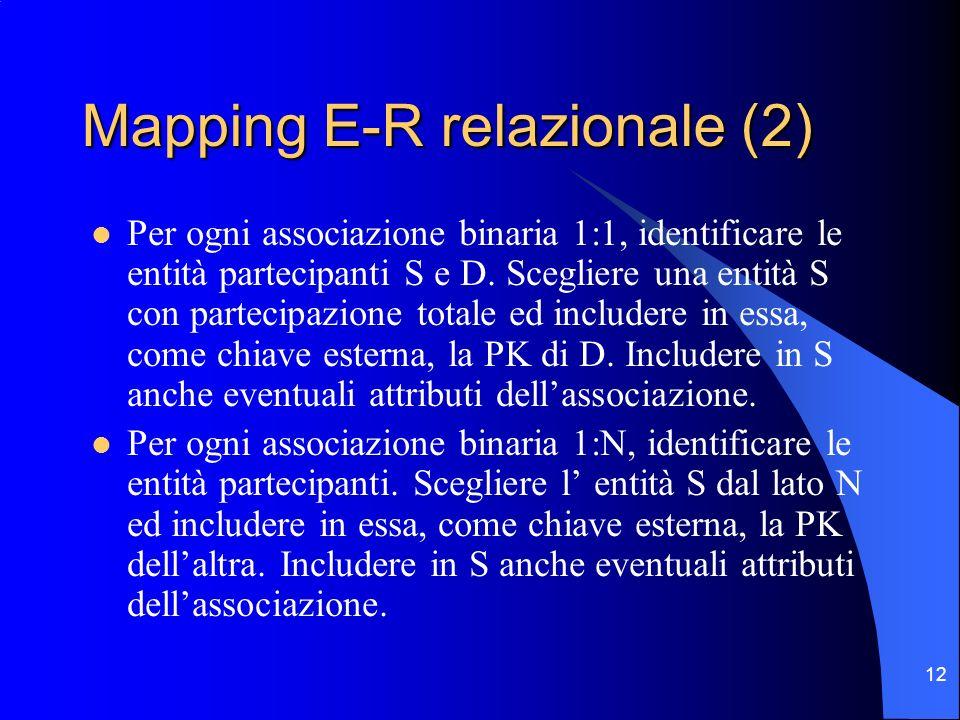 12 Mapping E-R relazionale (2) Per ogni associazione binaria 1:1, identificare le entità partecipanti S e D.