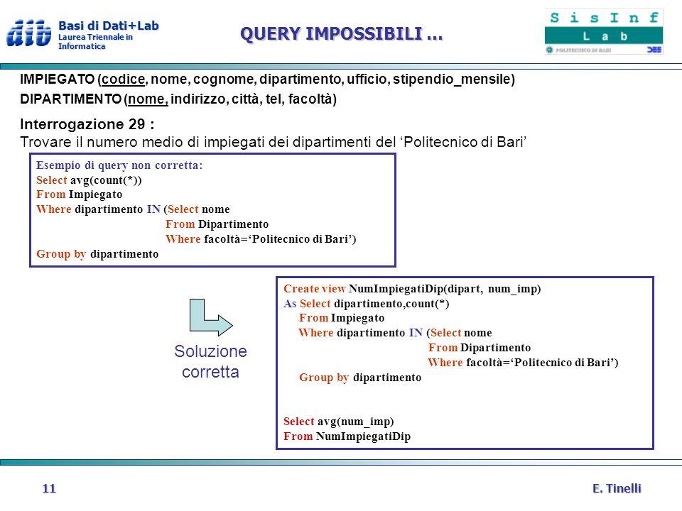 Basi di Dati+Lab Laurea Triennale in Informatica E. Tinelli11 QUERY IMPOSSIBILI … IMPIEGATO (codice, nome, cognome, dipartimento, ufficio, stipendio_m