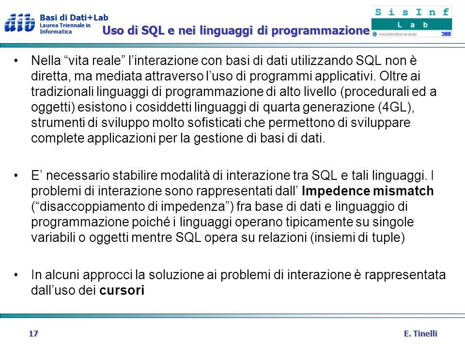 Basi di Dati+Lab Laurea Triennale in Informatica E. Tinelli17 Uso di SQL e nei linguaggi di programmazione Nella vita reale linterazione con basi di d
