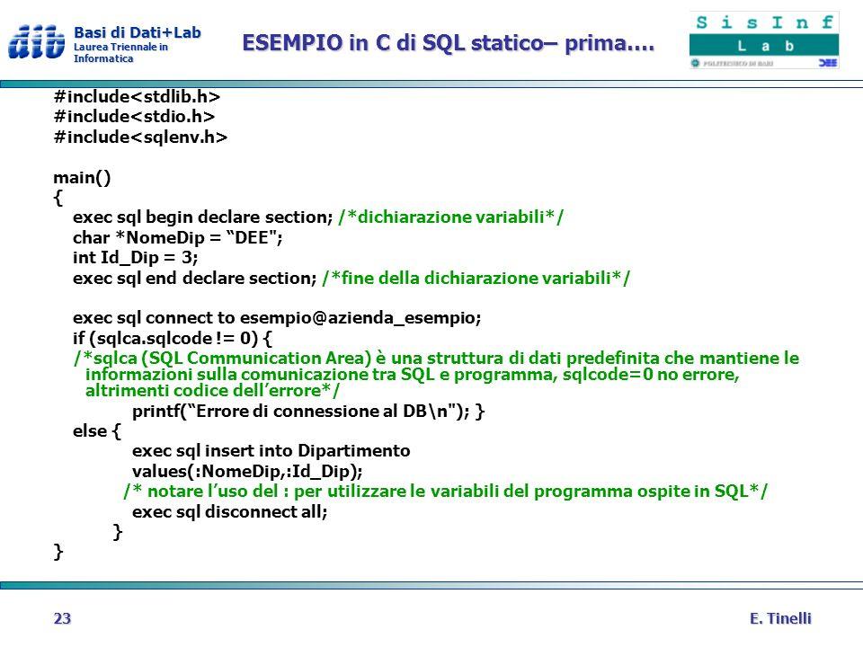 Basi di Dati+Lab Laurea Triennale in Informatica E. Tinelli23 ESEMPIO in C di SQL statico– prima…. #include main() { exec sql begin declare section; /