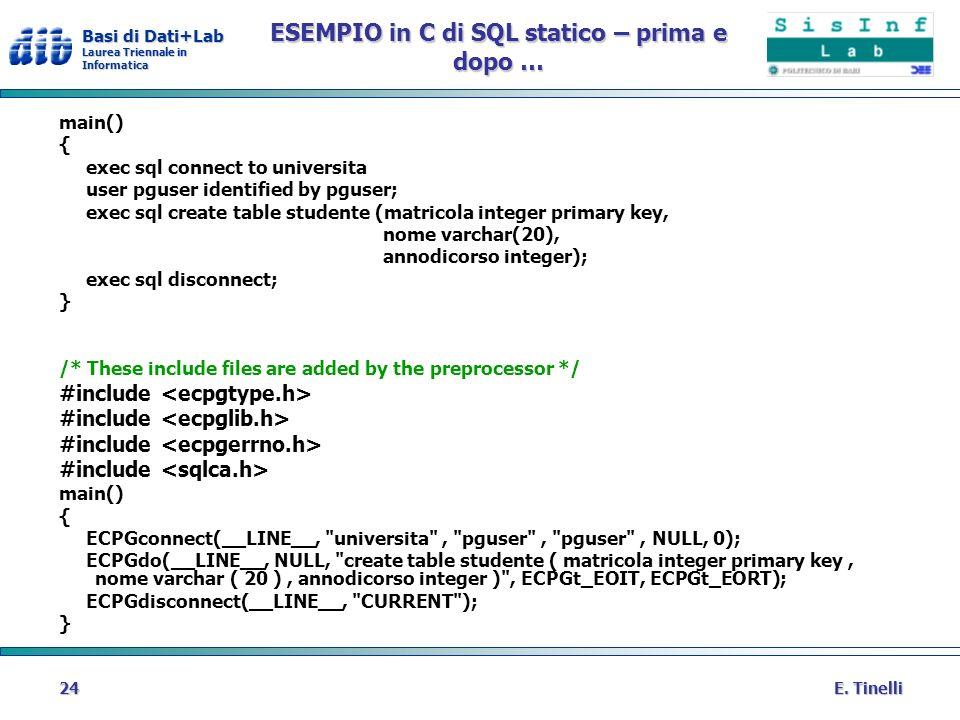 Basi di Dati+Lab Laurea Triennale in Informatica E. Tinelli24 ESEMPIO in C di SQL statico – prima e dopo … main() { exec sql connect to universita use