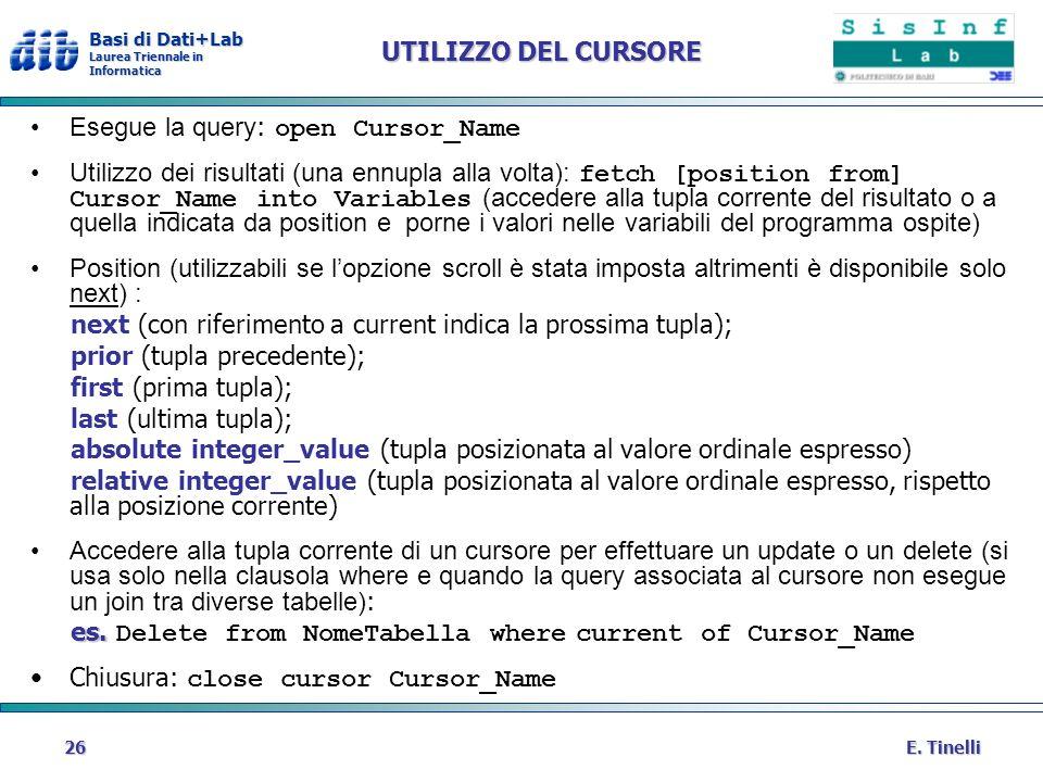 Basi di Dati+Lab Laurea Triennale in Informatica E. Tinelli26 UTILIZZO DEL CURSORE Esegue la query : open Cursor_Name Utilizzo dei risultati (una ennu