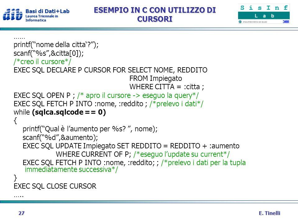 Basi di Dati+Lab Laurea Triennale in Informatica E. Tinelli27 ESEMPIO IN C CON UTILIZZO DI CURSORI …… printf(nome della citta?); scanf(%s,&citta[0]);