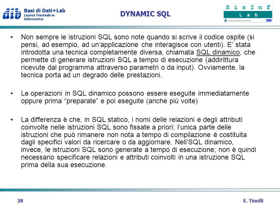 Basi di Dati+Lab Laurea Triennale in Informatica E. Tinelli28 DYNAMIC SQL Non sempre le istruzioni SQL sono note quando si scrive il codice ospite (si