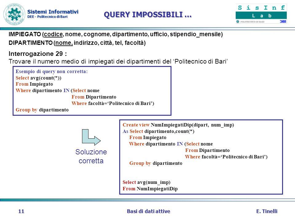 Sistemi Informativi DEE - Politecnico di Bari E. TinelliBasi di dati attive11 QUERY IMPOSSIBILI … IMPIEGATO (codice, nome, cognome, dipartimento, uffi