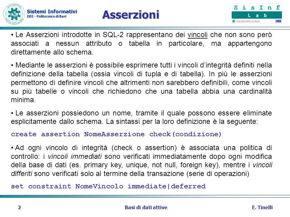 Sistemi Informativi DEE - Politecnico di Bari E. TinelliBasi di dati attive2 Asserzioni Le Asserzioni introdotte in SQL-2 rappresentano dei vincoli ch
