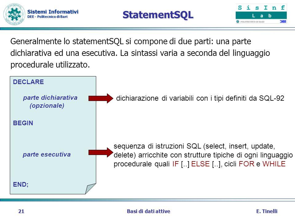 Sistemi Informativi DEE - Politecnico di Bari E. TinelliBasi di dati attive21 StatementSQL Generalmente lo statementSQL si compone di due parti: una p