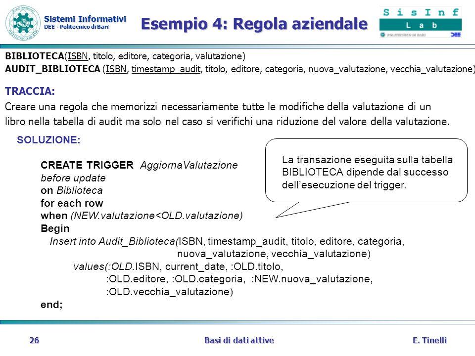 Sistemi Informativi DEE - Politecnico di Bari E. TinelliBasi di dati attive26 Esempio 4: Regola aziendale BIBLIOTECA(ISBN, titolo, editore, categoria,