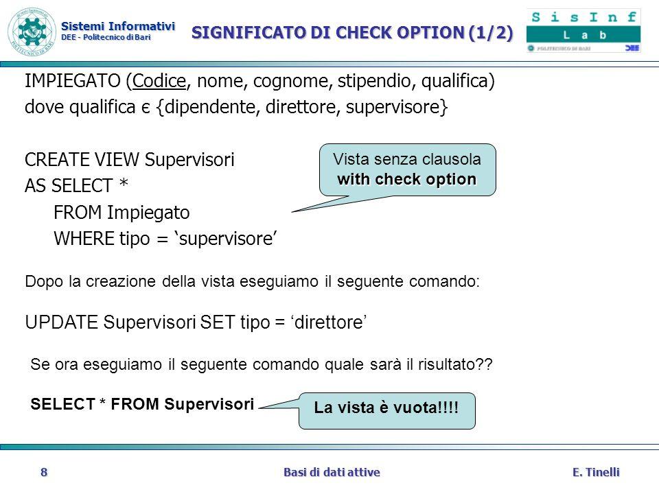 Sistemi Informativi DEE - Politecnico di Bari E. TinelliBasi di dati attive8 SIGNIFICATO DI CHECK OPTION (1/2) IMPIEGATO (Codice, nome, cognome, stipe