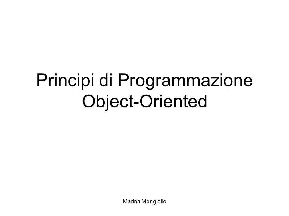 Marina Mongiello Modello ad oggetti Concetto di oggetto riconducibile a diversi settori: –Software engineering –Linguaggi di programmazione –Basi di dati –Intelligenza Artificiale