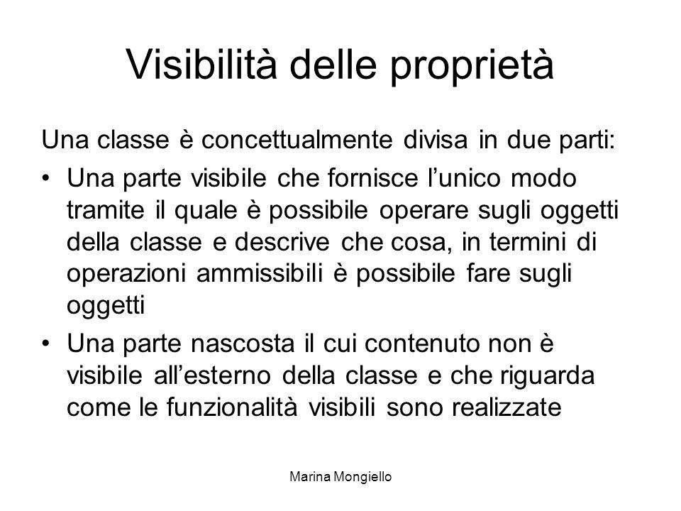 Marina Mongiello Visibilità delle proprietà Una classe è concettualmente divisa in due parti: Una parte visibile che fornisce lunico modo tramite il q
