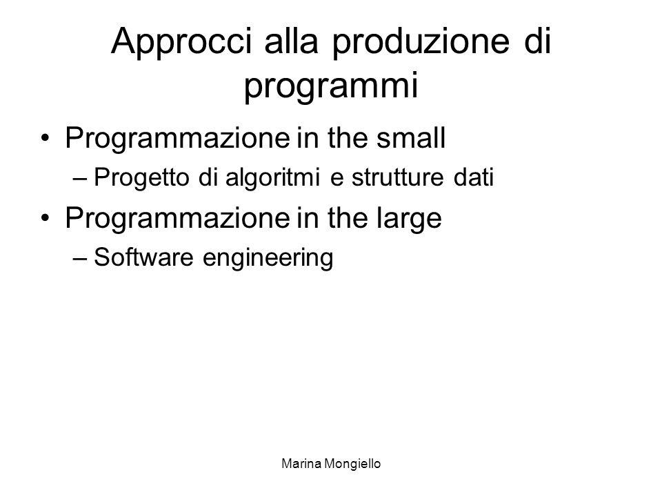 Marina Mongiello Approcci alla produzione di programmi Programmazione in the small –Progetto di algoritmi e strutture dati Programmazione in the large