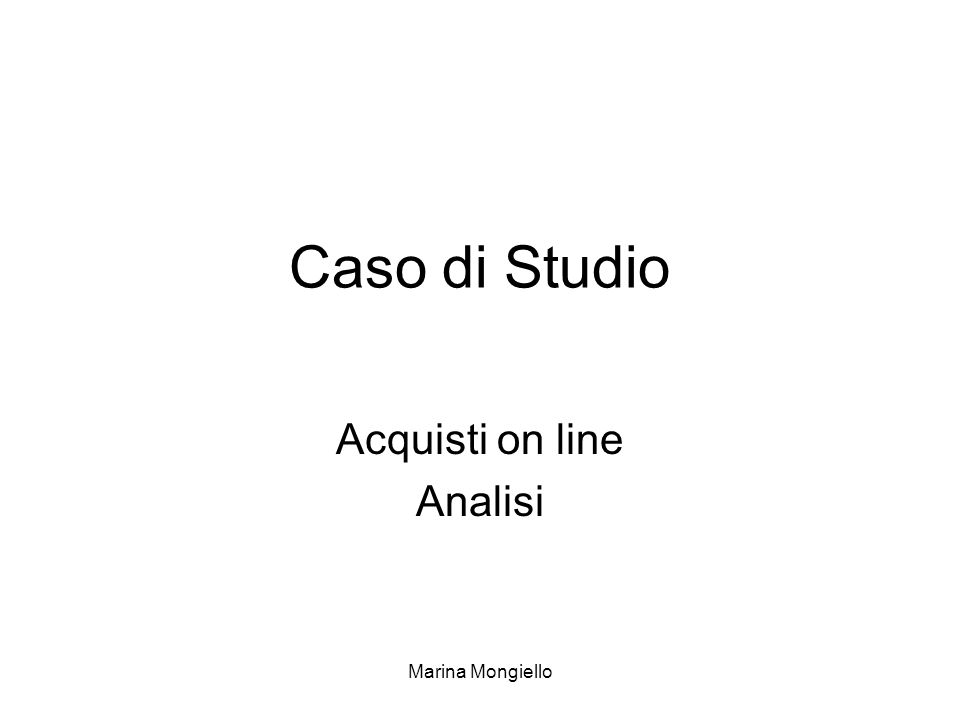 Marina Mongiello Caso di Studio Acquisti on line Analisi