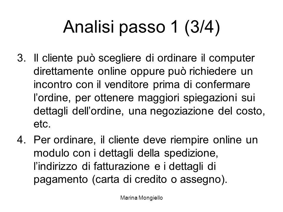 Marina Mongiello Analisi passo 1 (3/4) 3.Il cliente può scegliere di ordinare il computer direttamente online oppure può richiedere un incontro con il
