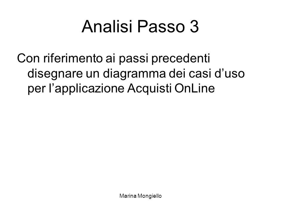 Marina Mongiello Analisi Passo 3 Con riferimento ai passi precedenti disegnare un diagramma dei casi duso per lapplicazione Acquisti OnLine