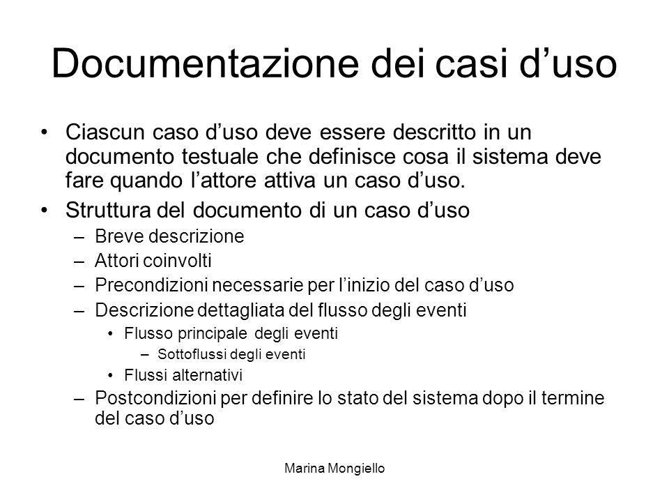 Marina Mongiello Documentazione dei casi duso Ciascun caso duso deve essere descritto in un documento testuale che definisce cosa il sistema deve fare