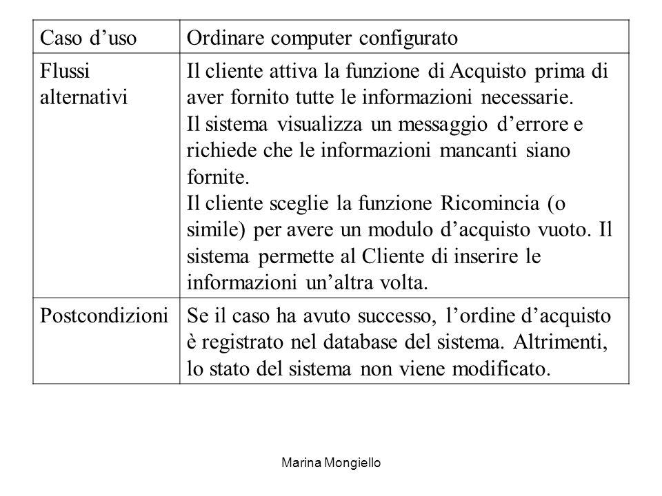 Marina Mongiello Caso dusoOrdinare computer configurato Flussi alternativi Il cliente attiva la funzione di Acquisto prima di aver fornito tutte le in
