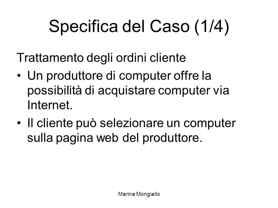 Marina Mongiello Specifica del Caso (1/4) Trattamento degli ordini cliente Un produttore di computer offre la possibilità di acquistare computer via I