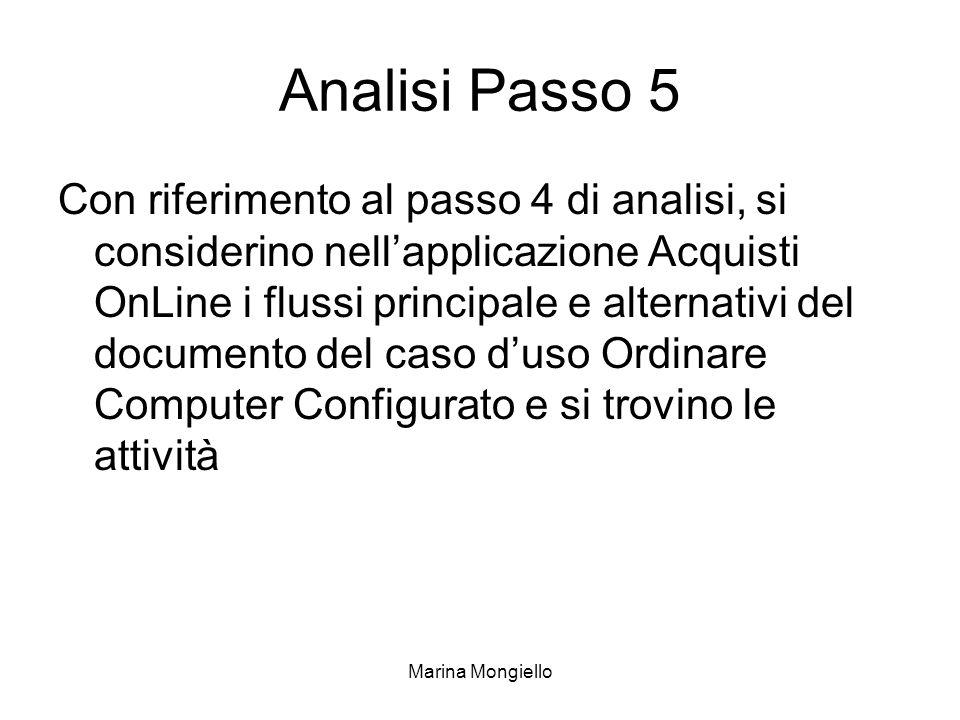 Marina Mongiello Analisi Passo 5 Con riferimento al passo 4 di analisi, si considerino nellapplicazione Acquisti OnLine i flussi principale e alternat