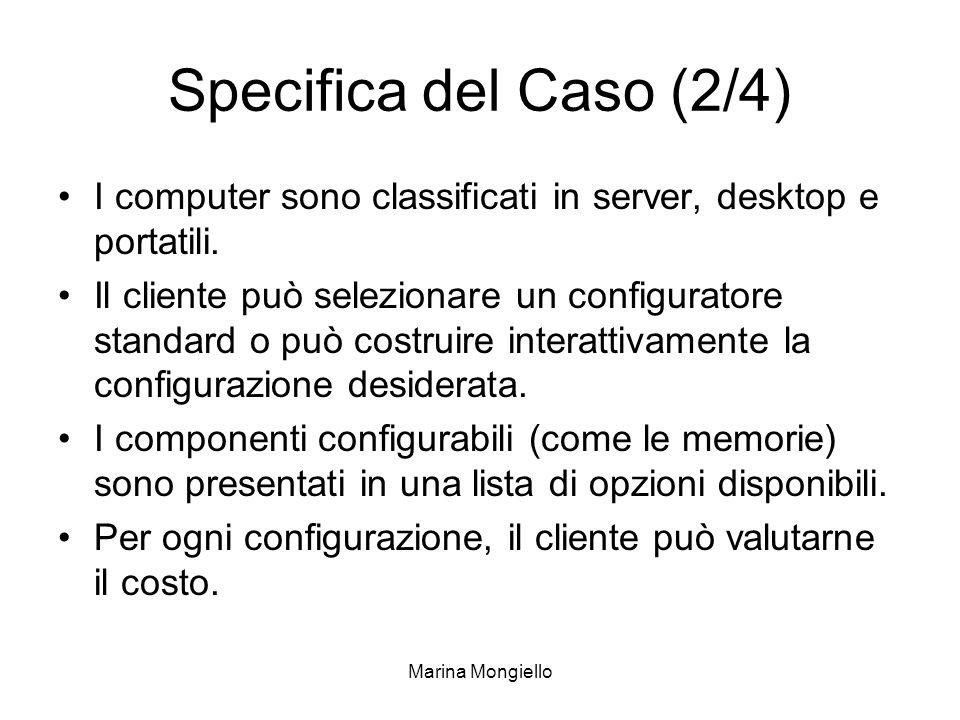 Marina Mongiello Specifica del Caso (2/4) I computer sono classificati in server, desktop e portatili. Il cliente può selezionare un configuratore sta