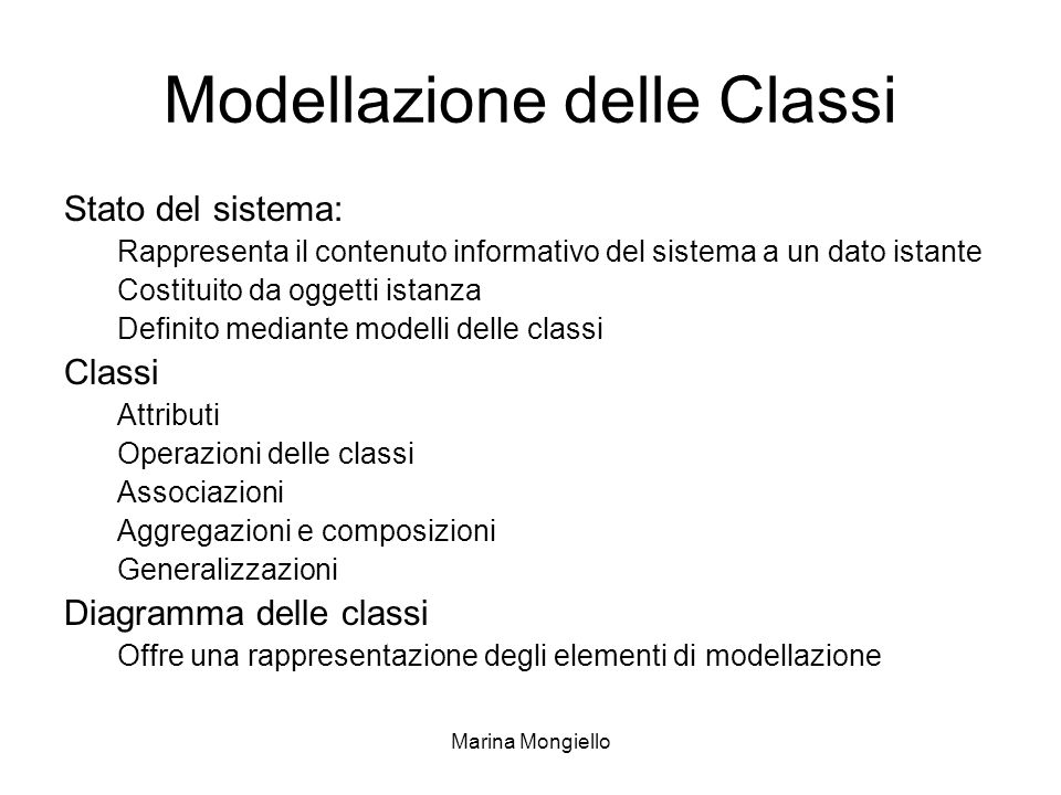 Marina Mongiello Modellazione delle Classi Stato del sistema: Rappresenta il contenuto informativo del sistema a un dato istante Costituito da oggetti
