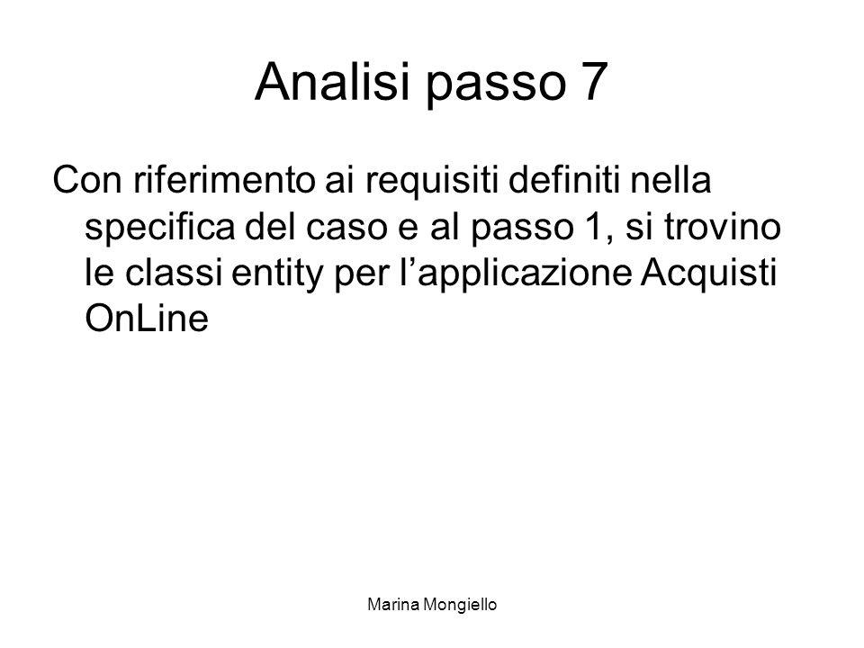 Marina Mongiello Analisi passo 7 Con riferimento ai requisiti definiti nella specifica del caso e al passo 1, si trovino le classi entity per lapplica