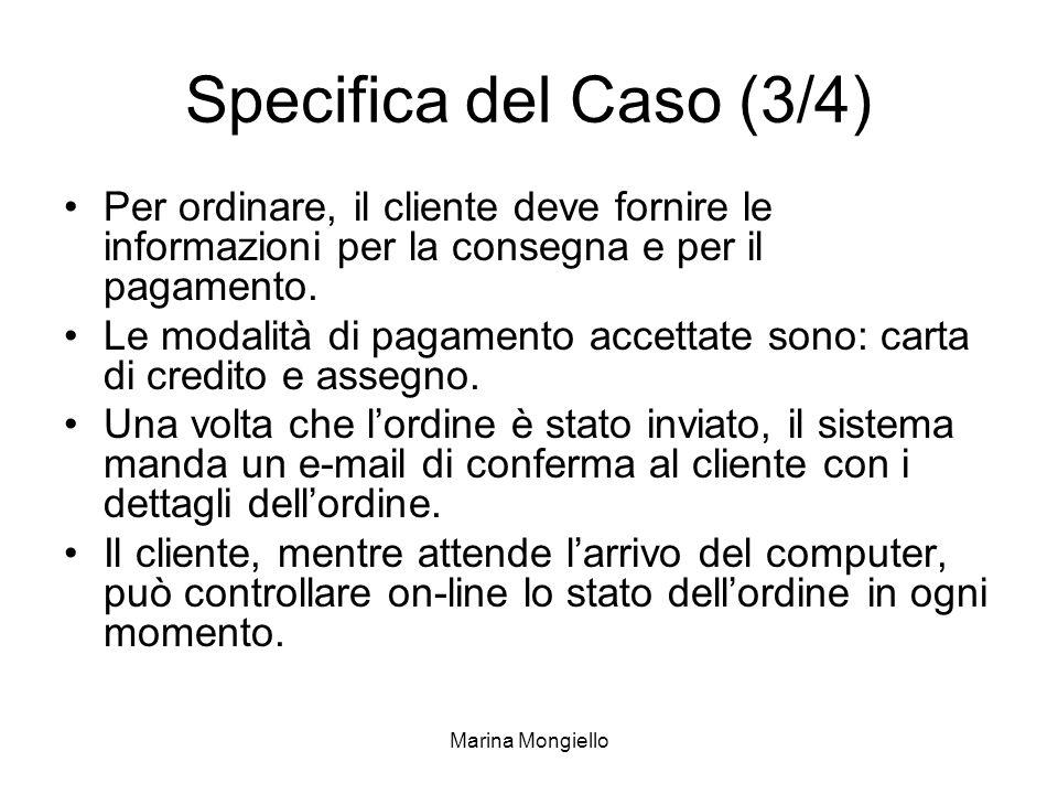 Marina Mongiello Specifica del Caso (3/4) Per ordinare, il cliente deve fornire le informazioni per la consegna e per il pagamento. Le modalità di pag