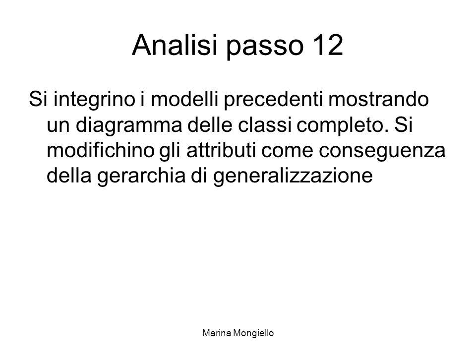 Marina Mongiello Analisi passo 12 Si integrino i modelli precedenti mostrando un diagramma delle classi completo. Si modifichino gli attributi come co