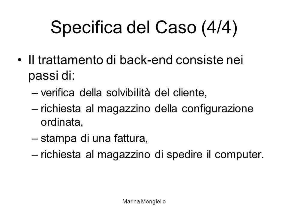Marina Mongiello Specifica del Caso (4/4) Il trattamento di back-end consiste nei passi di: –verifica della solvibilità del cliente, –richiesta al mag